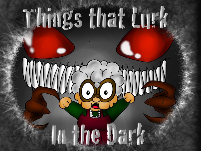 Things that Lurk in the Dark